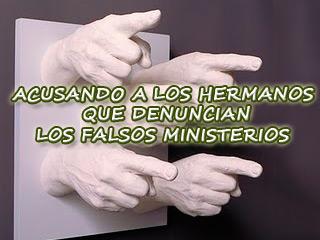 ACUSANDO A LOS HERMANOS QUE DENUNCIAN LOS FALSOS MINISTERIOS